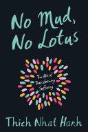 No mud, no lotus : the art of transforming suffering.