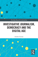 Investigative Journalism  Democracy and the Digital Age
