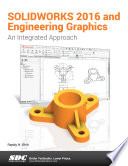 SOLIDWORKS 2016 and Engineering Graphics  : An Integrated Approach