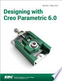 Designing with Creo Parametric 6 0