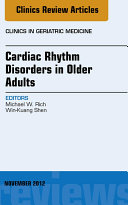 Cardiac Rhythm Disorders in Older Adults  An Issue of Clinics in Geriatric Medicine   E Book