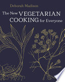 """The New Vegetarian Cooking for Everyone: [A Cookbook]"" by Deborah Madison"