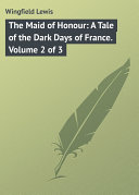 The Maid of Honour: A Tale of the Dark Days of France. Volume 2 of 3 [Pdf/ePub] eBook