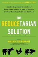 The Reducetarian Solution: How the Surprisingly Simple Act of ...