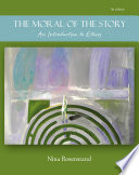 The Moral of the Story: An Introduction to Ethics  : Seventh Edition