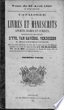 Catalogue de livres et manuscrits anciens, rares et curieux, provenant des bibliothèques D'Yve, Van Bavière, Verdussen et autres bibliophiles distingués, ...