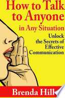 How To Talk To Anyone In Any Situation Unlock The Secrets Of Effective Communication Book PDF