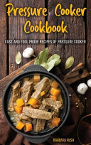 Pressure Cooker Cookbook Fast and Foolproof Recipes of Pressure Cooker