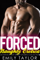 Forced Naughty Erotica   30 Explicit Hot Short Stories Collection