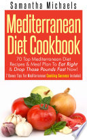 Mediterranean Diet Cookbook  70 Top Mediterranean Diet Recipes   Meal Plan To Eat Right   Drop Those Pounds Fast Now
