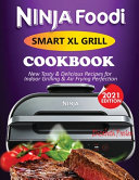 Ninja Foodi Smart XL Grill Cookbook  2021  New Tasty   Delicious Recipes For Indoor Grilling   Air Frying Perfection