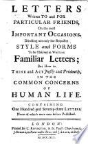 Letters Written To And For Particular Friends On The Most Important Occasions Directing Not Only The Requisite Style And Forms To Be Observed In Writing Familiar Letters But How To Think And Act Justly And Prudently In The Common Concerns Of Human Life Etc By Samuel Richardson