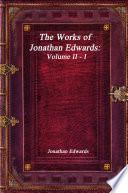 The Works of Jonathan Edwards: Volume II - I