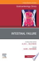 Intestinal Failure An Issue of Gastroenterology Clinics of North America E  Book