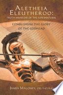 Aletheia Eleutheroo  Truth Warriors of the Supernatural