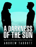 A Darkness of the Sun  Book One of the Revolution Is Now  Series