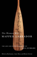 Woman Who Mapped Labrador: The Life and Expedition Diary of ...