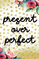 Present Over Perfect  Blank Lined Notebook Journal Diary Composition Notepad 120 Pages 6x9 Paperback Gold Dots