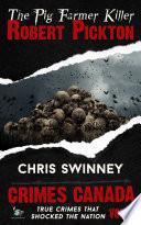 Robert Pickton: The Pig Farmer Killer - Chris Swinney, RJ
