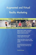 Augmented and Virtual Reality Marketing a Clear and Concise Reference