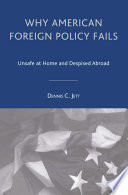 Why American Foreign Policy Fails  : Unsafe at Home and Despised Abroad