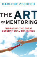 The Art of Mentoring: Embracing the Great Generational ...