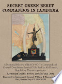 """""""Secret Green Beret Commandos in Cambodia: A Memorial History of MACV-SOG's Command and Control Detachment South (CCS) and Its Air Partners, Republic of Vietnam, 1967-1972"""" by Fred S. Lindsey"""