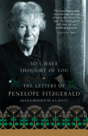 So I Have Thought of You  The Letters of Penelope Fitzgerald