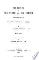 The Problem of the World and the Church reconsidered in three letters to a friend  by a Septuagenarian i e  James Booth Book