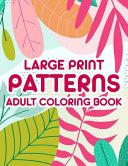Large Print Patterns Adult Coloring Book Book PDF