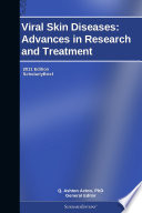 Viral Skin Diseases: Advances in Research and Treatment: 2011 Edition