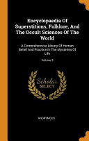 Encyclopaedia of Superstitions  Folklore  and the Occult Sciences of the World  A Comprehensive Library of Human Belief and Practice in the Mysteries