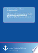 A Study of Self Concept  Mental Health and Academic Achievement of Orphan and Non Orphan Adolescents