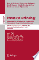 Persuasive Technology: Development and Implementation of Personalized Technologies to Change Attitudes and Behaviors  : 12th International Conference, PERSUASIVE 2017, Amsterdam, The Netherlands, April 4–6, 2017, Proceedings
