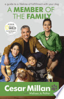 A Member of the Family  : Cesar Millan's Guide to a Lifetime of Fulfillment with Your Dog
