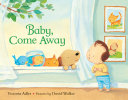 Baby  Come Away Book PDF