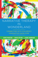 Narrative Therapy in Wonderland  Connecting with Children s Imaginative Know How