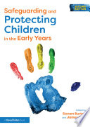 """""""Safeguarding and Protecting Children in the Early Years"""" by Steven Burton, James Reid"""