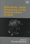 Global Money  Capital Restructuring  and the Changing Patterns of Labour