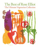 The Best of Rose Elliot  The Ultimate Vegetarian Collection