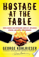 """Hostage at the Table: How Leaders Can Overcome Conflict, Influence Others, and Raise Performance"" by George Kohlrieser, Joe W. Forehand"