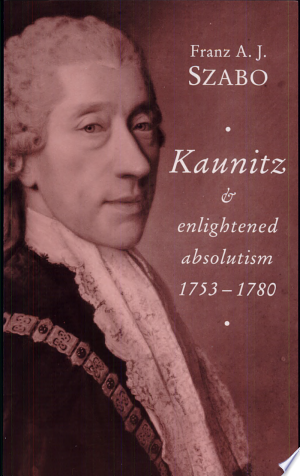 Download Kaunitz and Enlightened Absolutism 1753-1780 Free Books - Dlebooks.net