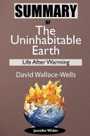 Summary of the Uninhabitable Earth by David Wallace Wells  Life After Warming