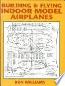 Building Flying Indoor Model Airplanes
