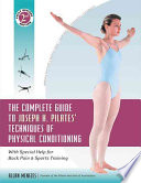 The Complete Guide To Joseph H Pilates Techniques Of Physical Conditioning