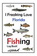 I Freaking Love Florida Fishing Log Book