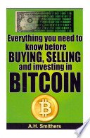 Everything You Need to Know About Buying, Selling and Investing in Bitcoin