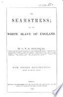 The Seamstress; Or, the White Slave of England ... With Fifteen Illustrations, Drawn by Henry Anelay