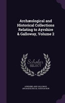 Archaeological and Historical Collections Relating to Ayrshire   Galloway