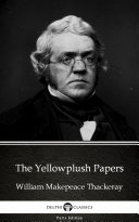 The Yellowplush Papers by William Makepeace Thackeray   Delphi Classics  Illustrated